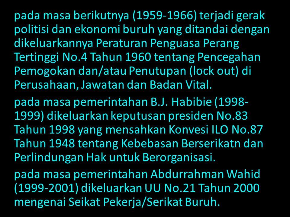 pada masa pemerintahan Megawati Soekarno Putri (2001-2004) dihasilkan perundangan ketenagakerjaan berdasarkan UU No.13 Tahun 2003, UU No.2 Tahun 2004 tentang Penyelesaian Perselisihan Hubungan Industrial dan UU No.39 Tahun 2004 tentang Perlindungan dan Penempatan Tenaga Kerja Indonesia di Luar Negeri.