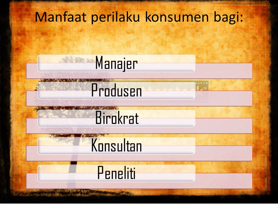 Manfaat perilaku konsumen bagi: ManajerProdusenBirokratKonsultanPeneliti