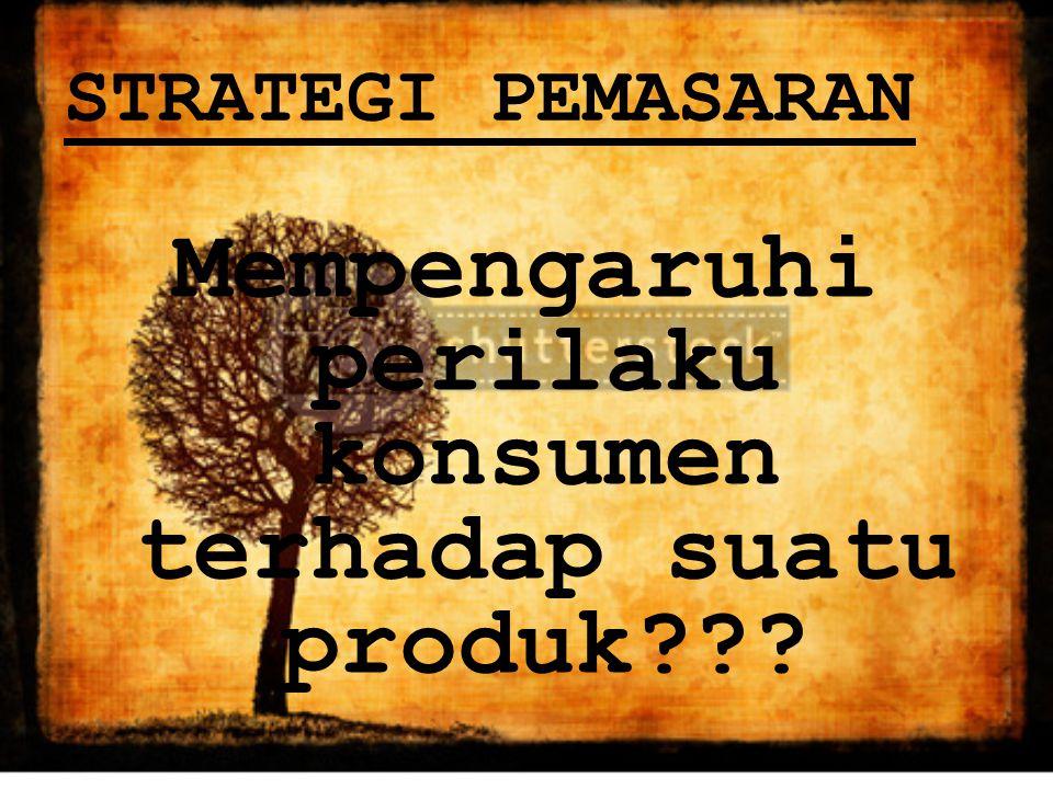 STRATEGI PEMASARAN Mempengaruhi perilaku konsumen terhadap suatu produk