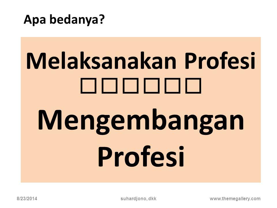 Tujuan Pengembangan Profesi… meningkatkan profesionalitas PLP (sesuai dengan kebutuhan, bertahap, dan berkelanjutan) 8/23/2014suhardjono, dkkwww.themegallery.com