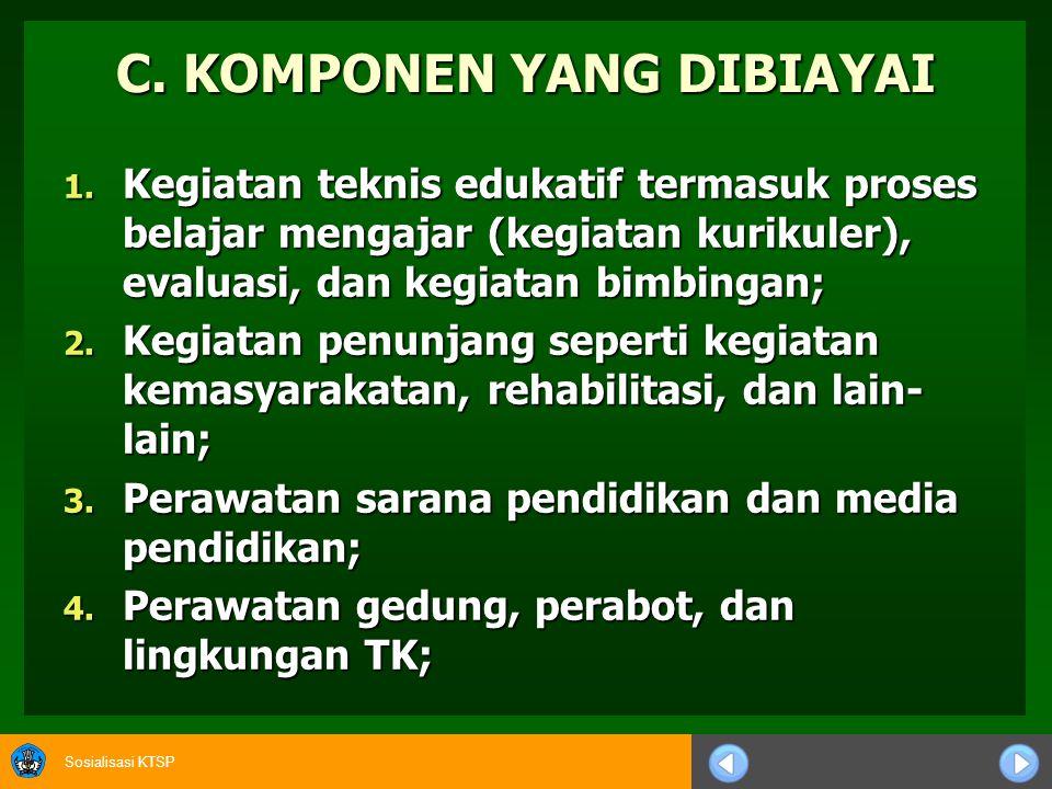Sosialisasi KTSP B. SUMBER PEMBIAYAAN Pemerintah daerah menyediakan anggaran untuk TK negeri dan memberikan subsidi bagi TK swasta; Pemerintah daerah