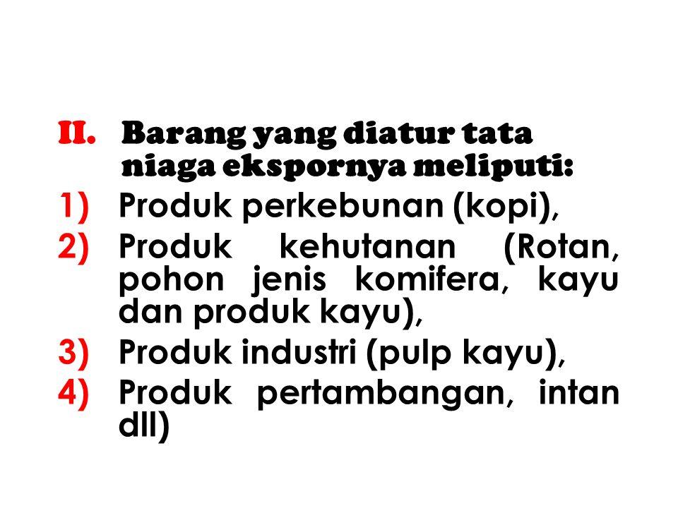 I. Barang yang dilarang ekspornya, meliputi: 1)Perikanan (anak ikan arwana, ikan arwana, benih ikan sidat ukuran 5 mm, ikan hias air tawar jenis Botia