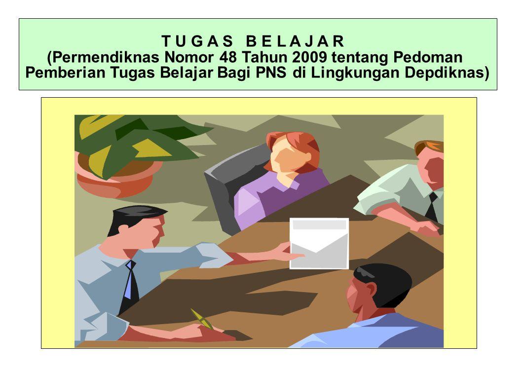 T U G A S B E L A J A R (Permendiknas Nomor 48 Tahun 2009 tentang Pedoman Pemberian Tugas Belajar Bagi PNS di Lingkungan Depdiknas)