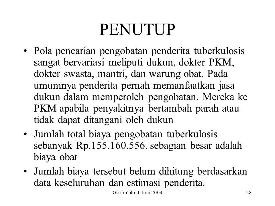 Gorontalo, 1 Juni 200428 PENUTUP Pola pencarian pengobatan penderita tuberkulosis sangat bervariasi meliputi dukun, dokter PKM, dokter swasta, mantri, dan warung obat.
