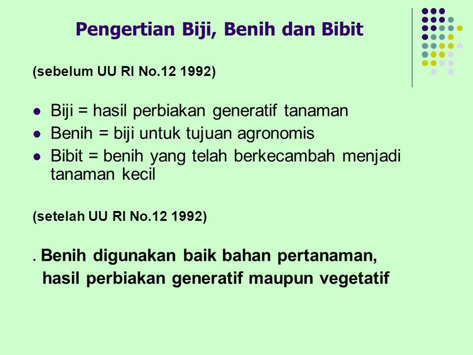 Pengertian Biji, Benih dan Bibit (sebelum UU RI No.12 1992) Biji = hasil perbiakan generatif tanaman Benih = biji untuk tujuan agronomis Bibit = benih
