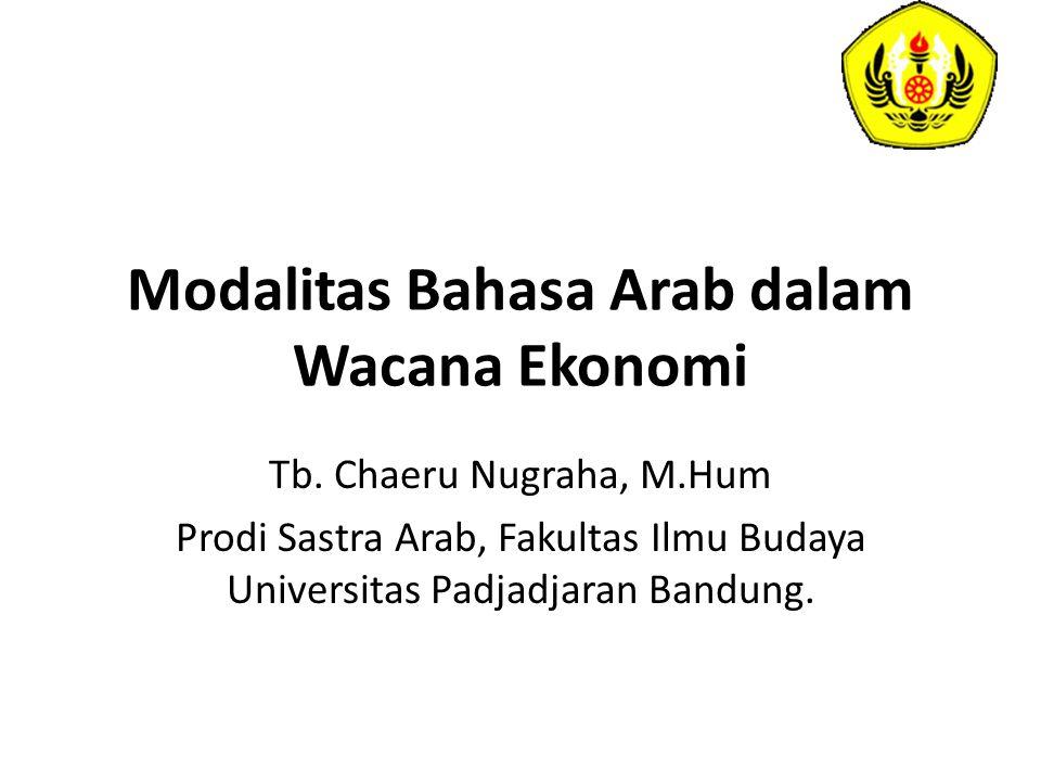 Modalitas Bahasa Arab dalam Wacana Ekonomi Tb. Chaeru Nugraha, M.Hum Prodi Sastra Arab, Fakultas Ilmu Budaya Universitas Padjadjaran Bandung.