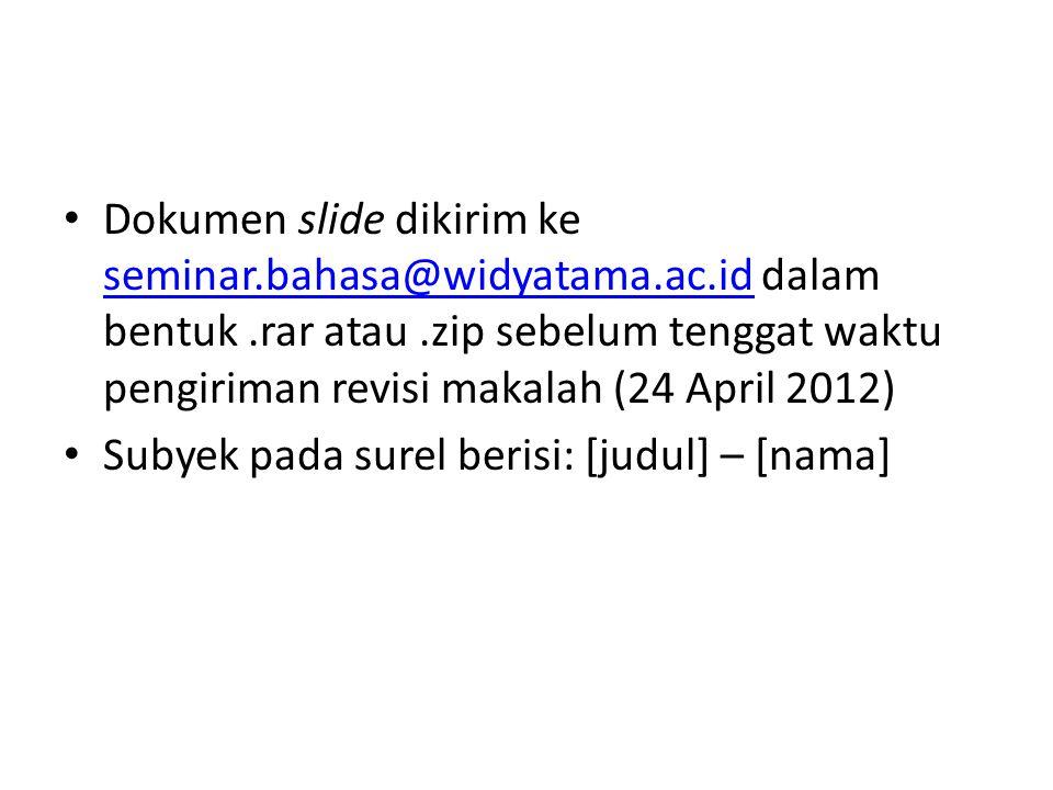Dokumen slide dikirim ke seminar.bahasa@widyatama.ac.id dalam bentuk.rar atau.zip sebelum tenggat waktu pengiriman revisi makalah (24 April 2012) semi