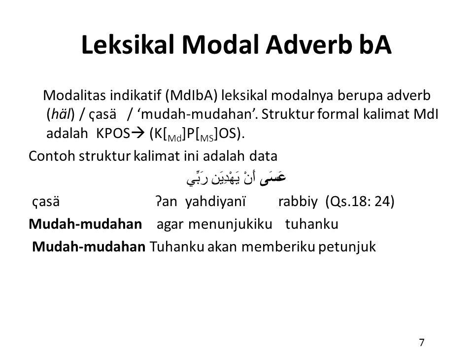 Leksikal Modal Adverb bA Modalitas indikatif (MdIbA) leksikal modalnya berupa adverb (häl) / ҁasä / 'mudah-mudahan'. Struktur formal kalimat MdI adala
