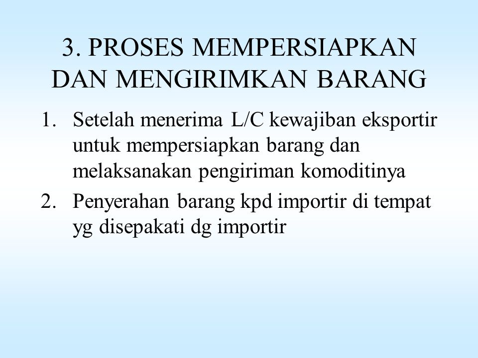 2. PROSES PEMBUKAAN L/C 1.Importir mengajukan aplikasi permintaan pembukaan L/C kpd mitra bank devisanya 2.Eksportir menerima pemberitahuan pembukaan