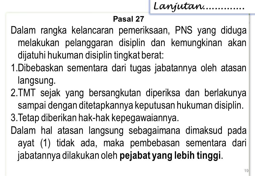Pasal 27 Dalam rangka kelancaran pemeriksaan, PNS yang diduga melakukan pelanggaran disiplin dan kemungkinan akan dijatuhi hukuman disiplin tingkat be