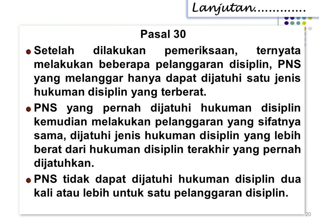 Pasal 30 Setelah dilakukan pemeriksaan, ternyata melakukan beberapa pelanggaran disiplin, PNS yang melanggar hanya dapat dijatuhi satu jenis hukuman d