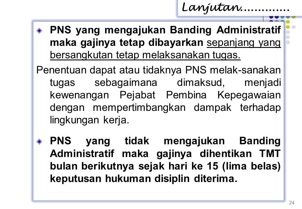 PNS yang mengajukan Banding Administratif maka gajinya tetap dibayarkan sepanjang yang bersangkutan tetap melaksanakan tugas. Penentuan dapat atau tid