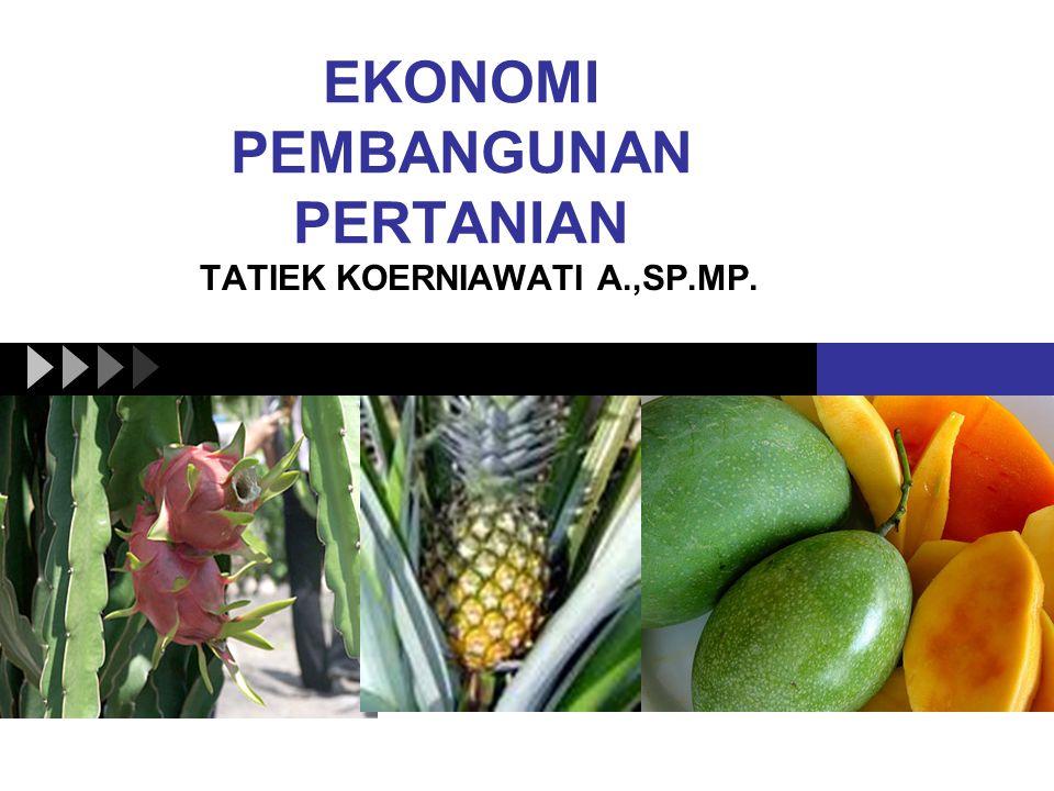 EKONOMI PEMBANGUNAN PERTANIAN TATIEK KOERNIAWATI A.,SP.MP.