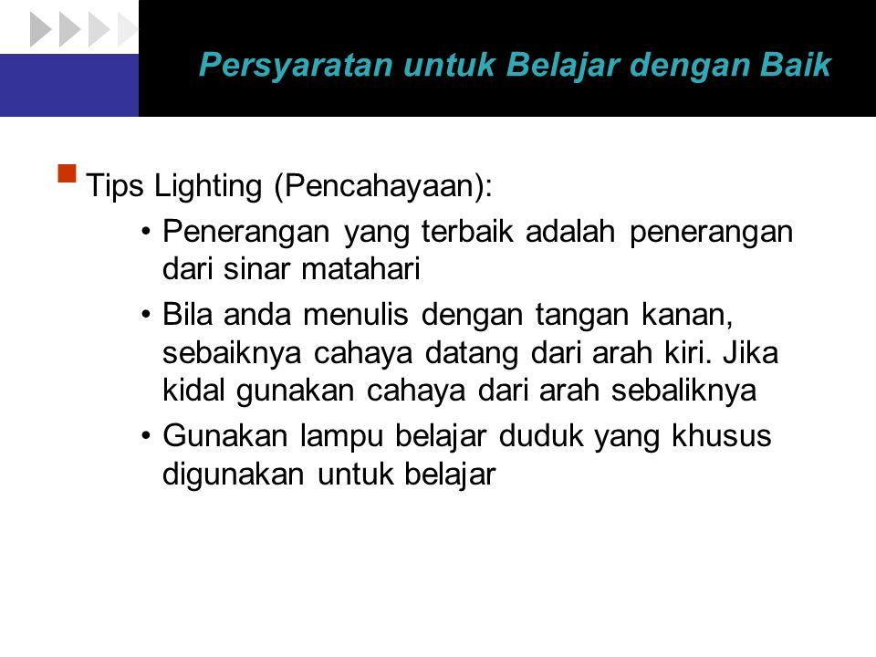 Persyaratan untuk Belajar dengan Baik  Tips Lighting (Pencahayaan): Penerangan yang terbaik adalah penerangan dari sinar matahari Bila anda menulis d