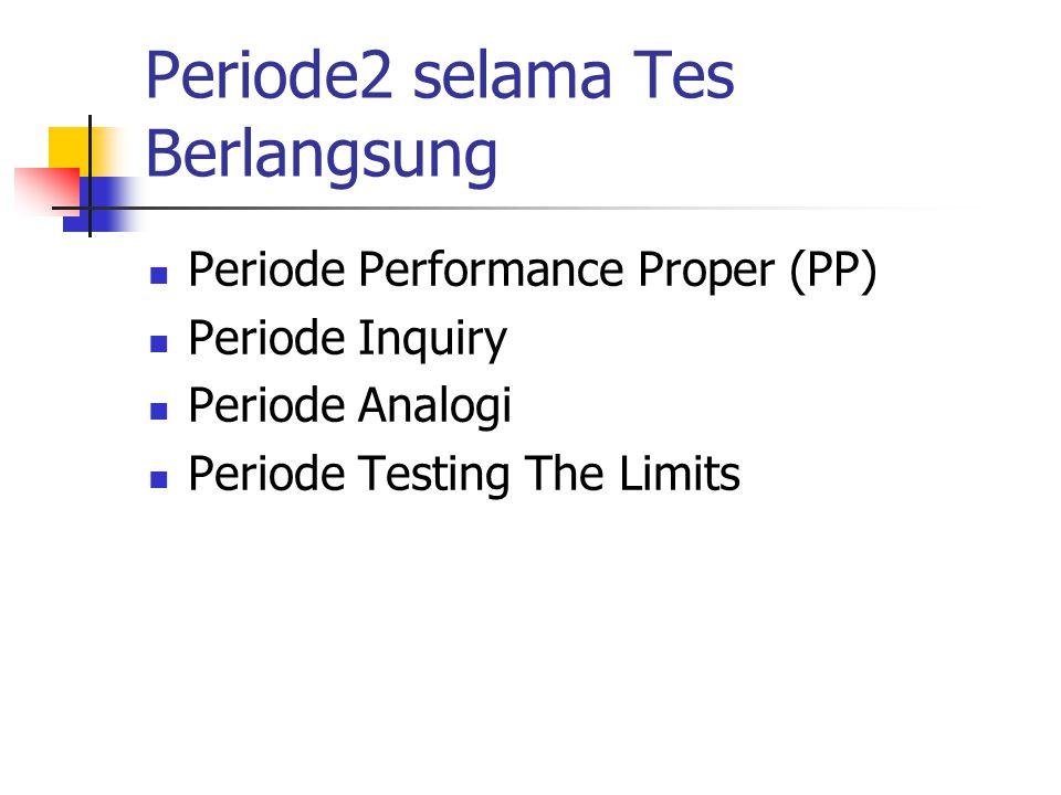Periode Performance Proper Periode mengerjakan tes / pencatatan respons subyek.