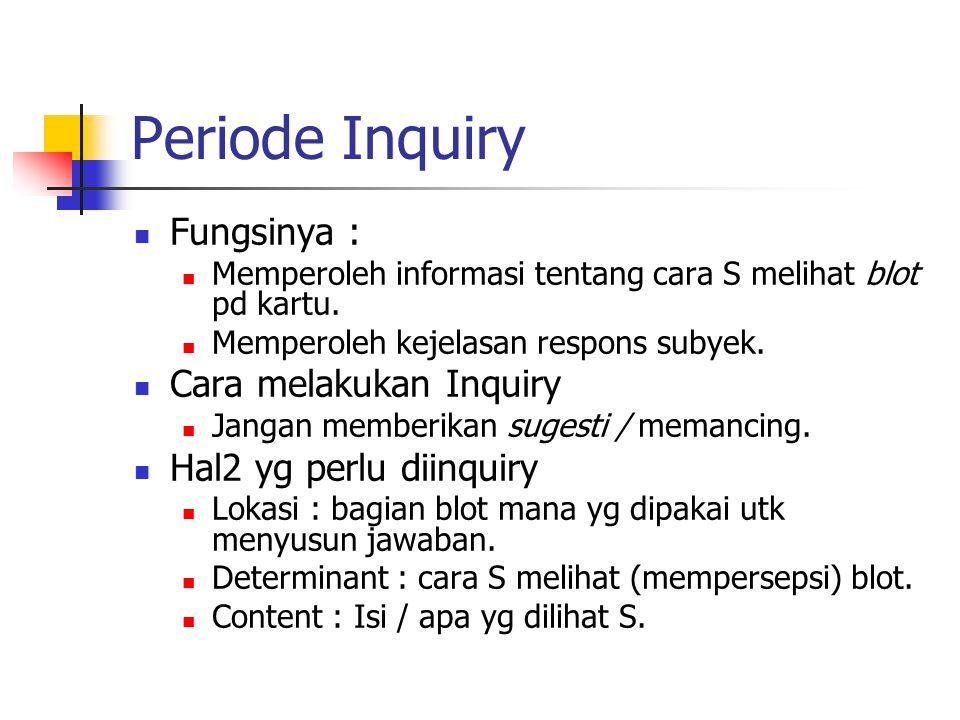 Periode Inquiry Fungsinya : Memperoleh informasi tentang cara S melihat blot pd kartu.
