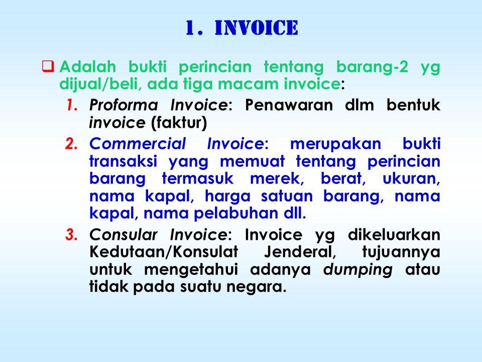 1.INVOICE  Adalah bukti perincian tentang barang-2 yg dijual/beli, ada tiga macam invoice: 1.