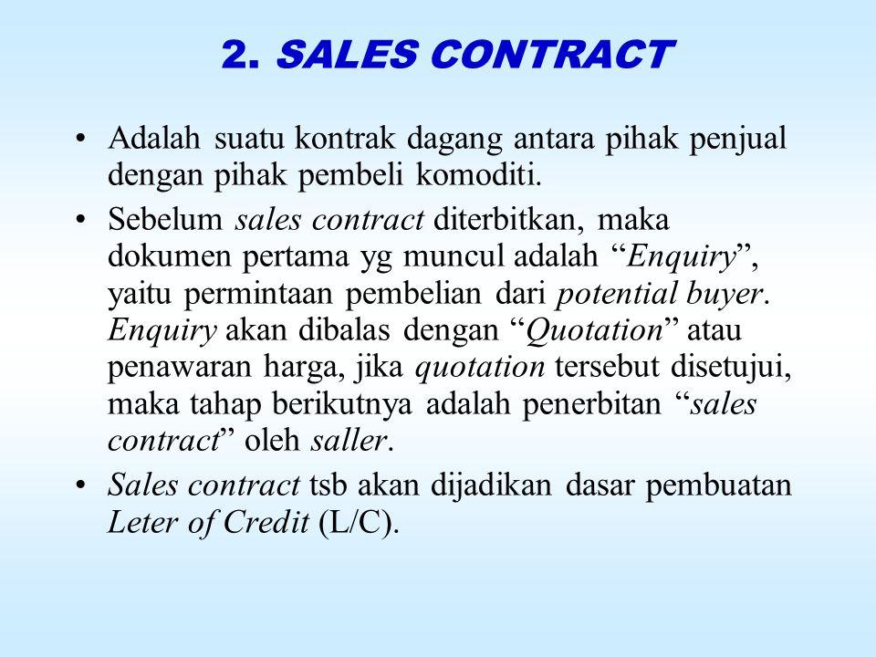 2.SALES CONTRACT Adalah suatu kontrak dagang antara pihak penjual dengan pihak pembeli komoditi.
