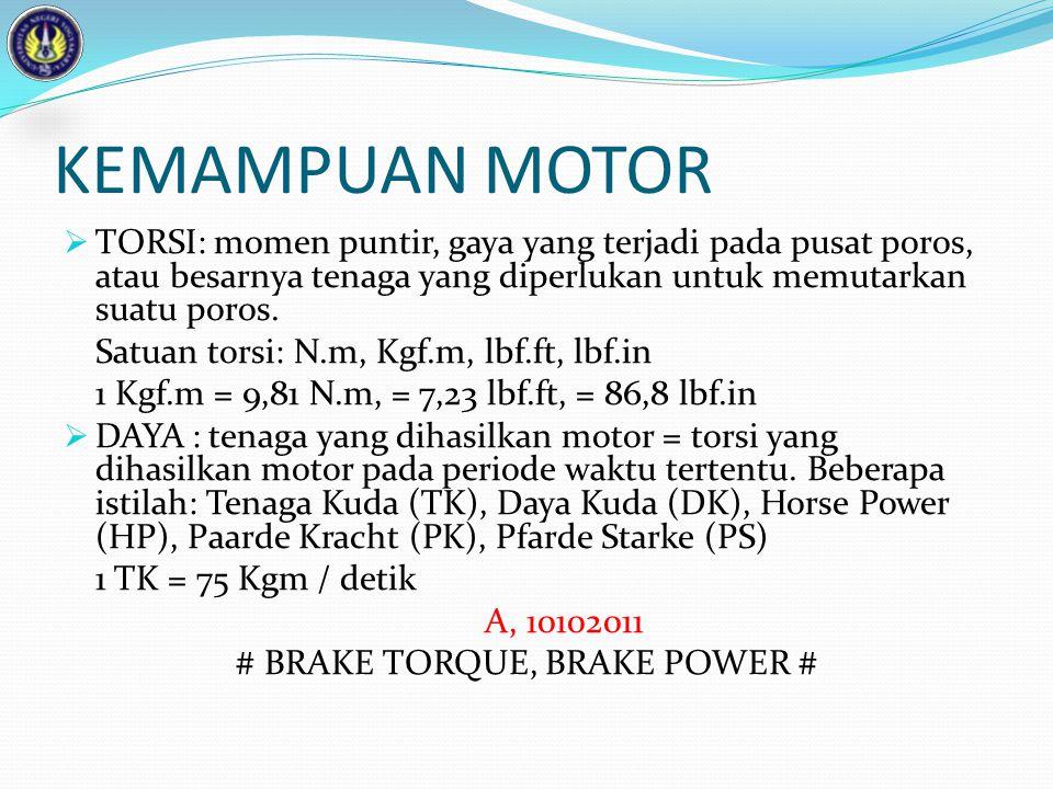 KEMAMPUAN MOTOR  TORSI: momen puntir, gaya yang terjadi pada pusat poros, atau besarnya tenaga yang diperlukan untuk memutarkan suatu poros. Satuan t