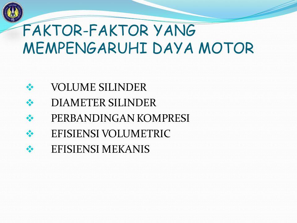 FAKTOR-FAKTOR YANG MEMPENGARUHI DAYA MOTOR  VOLUME SILINDER  DIAMETER SILINDER  PERBANDINGAN KOMPRESI  EFISIENSI VOLUMETRIC  EFISIENSI MEKANIS