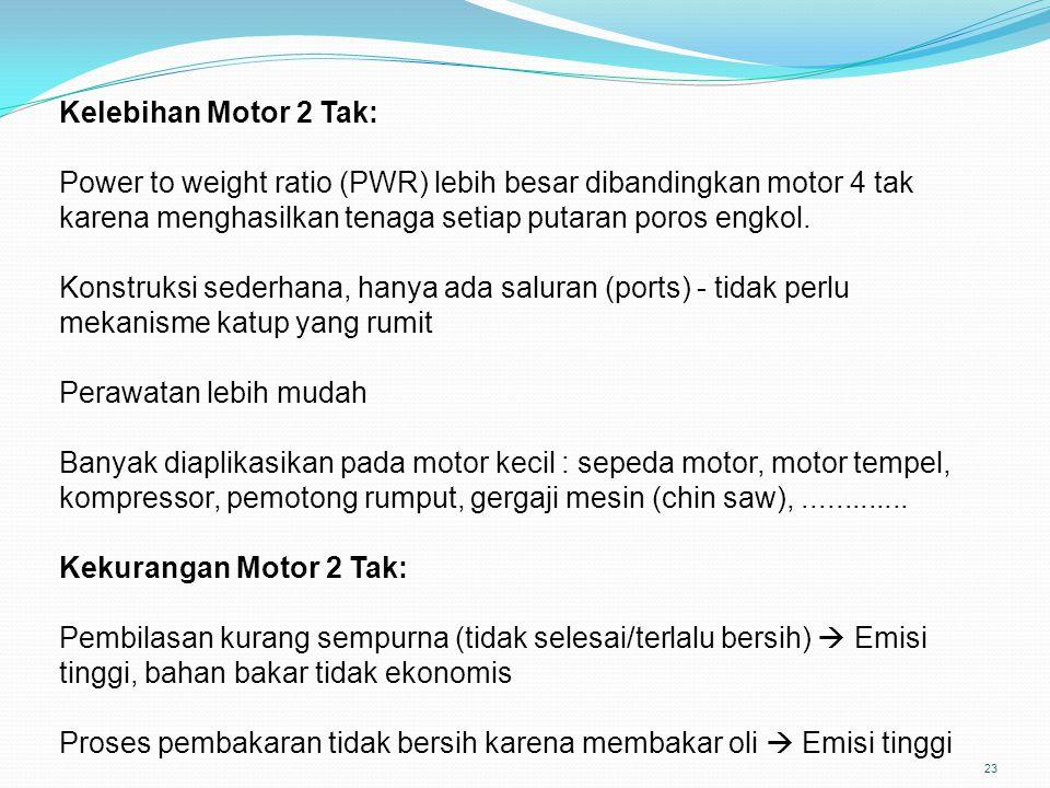 23 Kelebihan Motor 2 Tak: Power to weight ratio (PWR) lebih besar dibandingkan motor 4 tak karena menghasilkan tenaga setiap putaran poros engkol. Kon