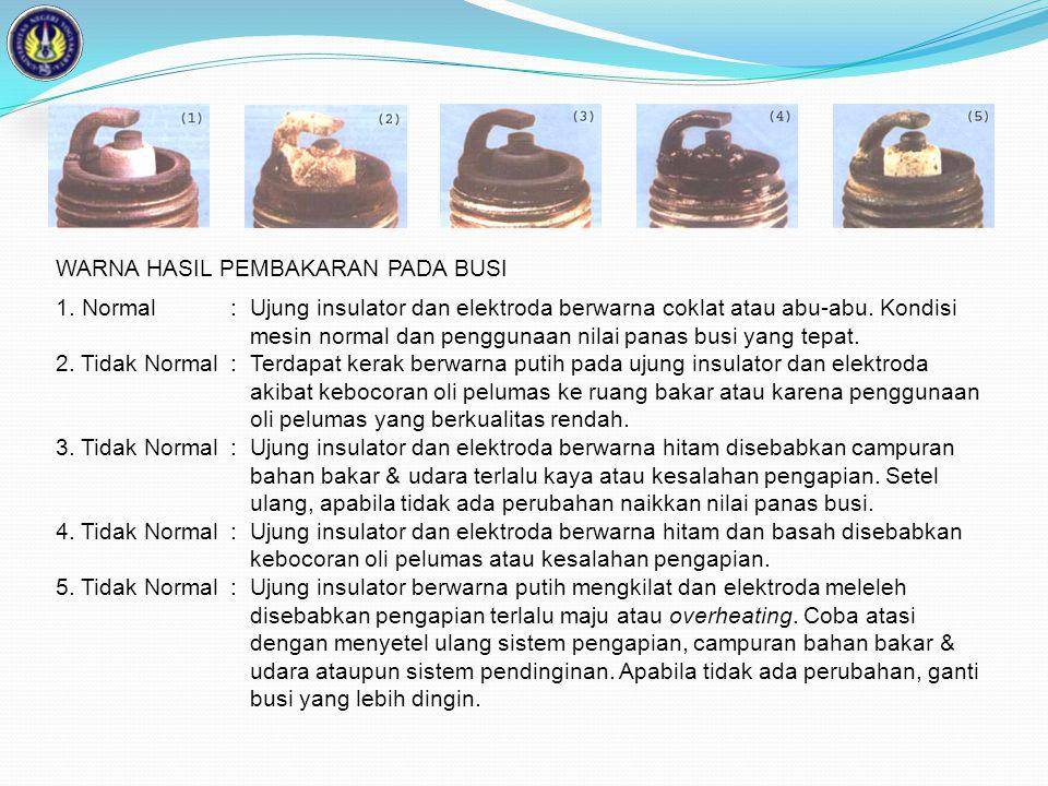 WARNA HASIL PEMBAKARAN PADA BUSI 1. Normal :Ujung insulator dan elektroda berwarna coklat atau abu-abu. Kondisi mesin normal dan penggunaan nilai pana