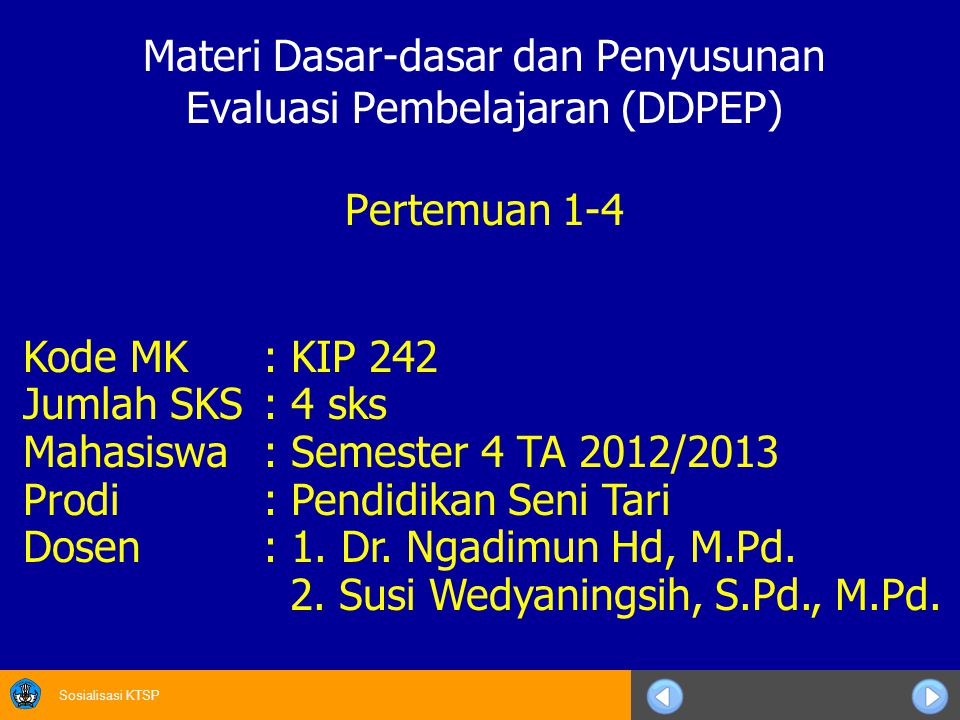 Sosialisasi KTSP Kode MK: KIP 242 Jumlah SKS: 4 sks Mahasiswa: Semester 4 TA 2012/2013 Prodi: Pendidikan Seni Tari Dosen: 1.