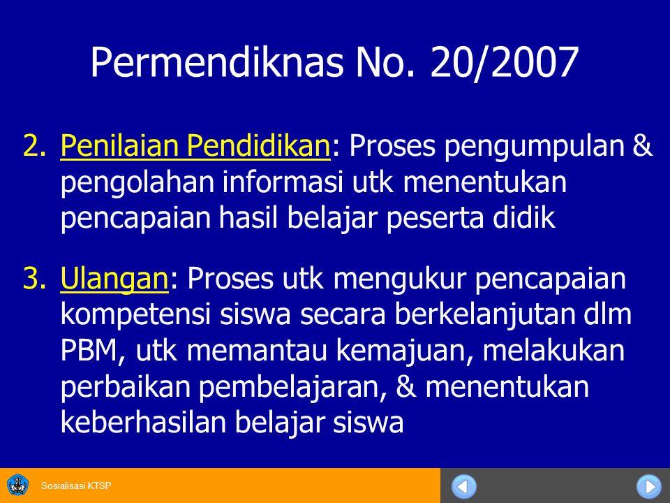 Sosialisasi KTSP Permendiknas No. 20/2007 2.Penilaian Pendidikan: Proses pengumpulan & pengolahan informasi utk menentukan pencapaian hasil belajar pe