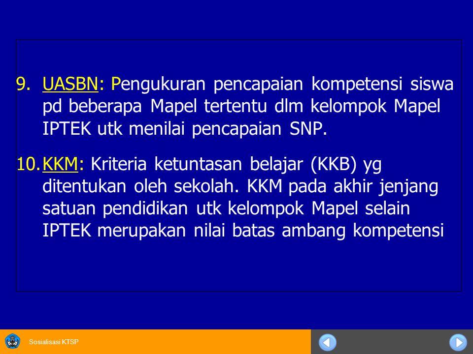 Sosialisasi KTSP 9.UASBN: Pengukuran pencapaian kompetensi siswa pd beberapa Mapel tertentu dlm kelompok Mapel IPTEK utk menilai pencapaian SNP. 10.KK