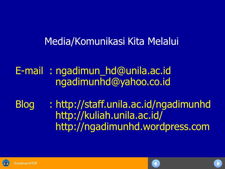 Sosialisasi KTSP E-mail: ngadimun_hd@unila.ac.id ngadimunhd@yahoo.co.id Blog: http://staff.unila.ac.id/ngadimunhd http://kuliah.unila.ac.id/ http://ngadimunhd.wordpress.com Media/Komunikasi Kita Melalui