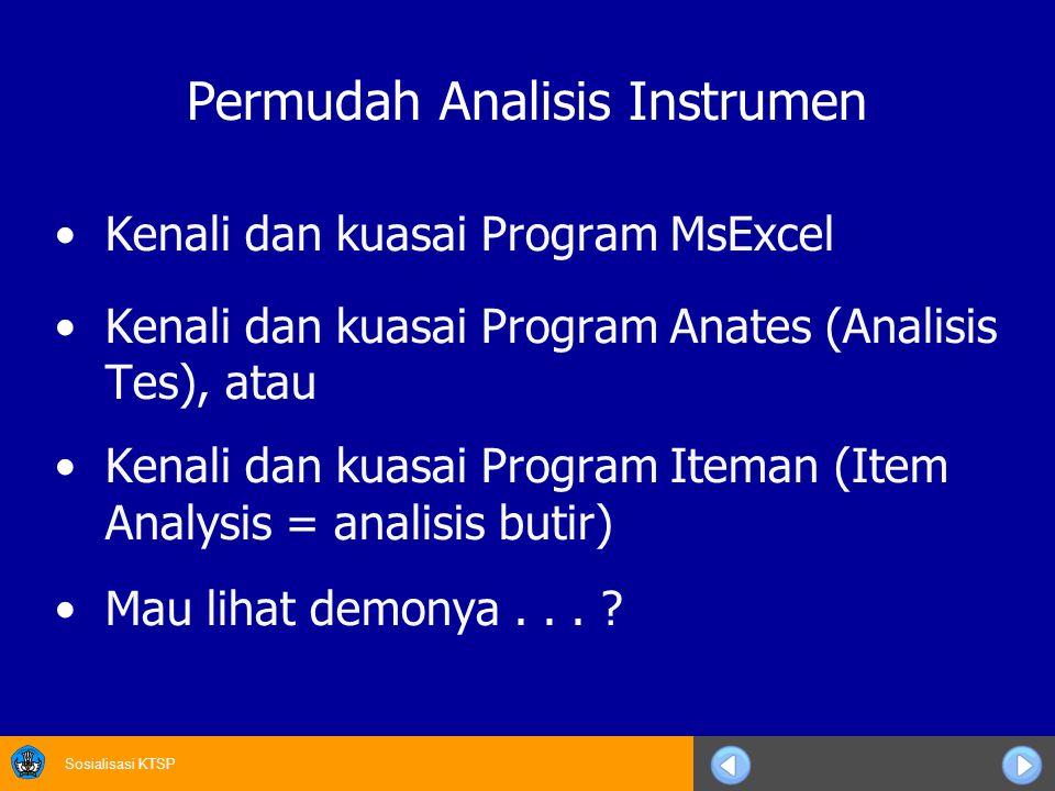 Sosialisasi KTSP Permudah Analisis Instrumen Kenali dan kuasai Program MsExcel Kenali dan kuasai Program Anates (Analisis Tes), atau Kenali dan kuasai