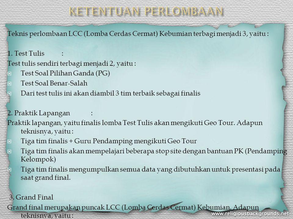 Teknis perlombaan LCC (Lomba Cerdas Cermat) Kebumian terbagi menjadi 3, yaitu : 1. Test Tulis: Test tulis sendiri terbagi menjadi 2, yaitu :  Test So