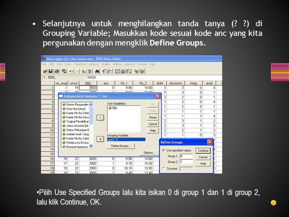 Selanjutnya untuk menghilangkan tanda tanya (? ?) di Grouping Variable; Masukkan kode sesuai kode anc yang kita pergunakan dengan mengklik Define Grou