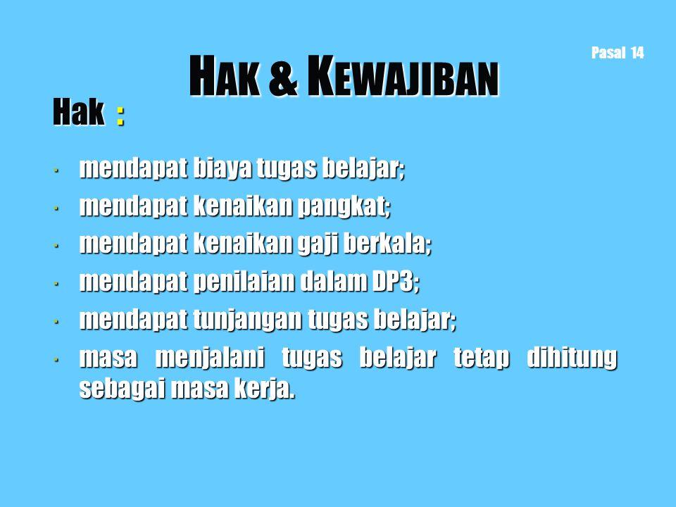 H AK & K EWAJIBAN Hak :  mendapat biaya tugas belajar;  mendapat kenaikan pangkat;  mendapat kenaikan gaji berkala;  mendapat penilaian dalam DP3;