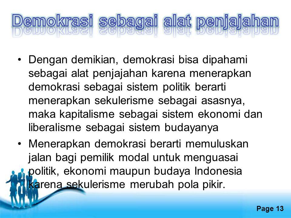 Free Powerpoint Templates Page 13 Dengan demikian, demokrasi bisa dipahami sebagai alat penjajahan karena menerapkan demokrasi sebagai sistem politik