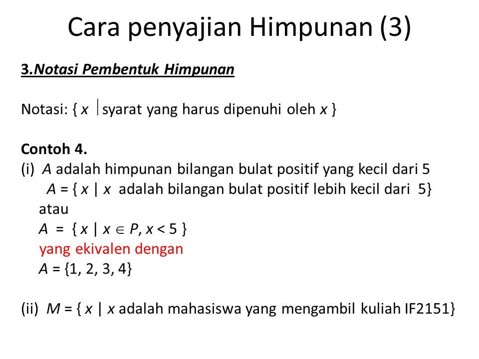 Cara penyajian Himpunan (3) 3.Notasi Pembentuk Himpunan Notasi: { x  syarat yang harus dipenuhi oleh x } Contoh 4. (i) A adalah himpunan bilangan bul
