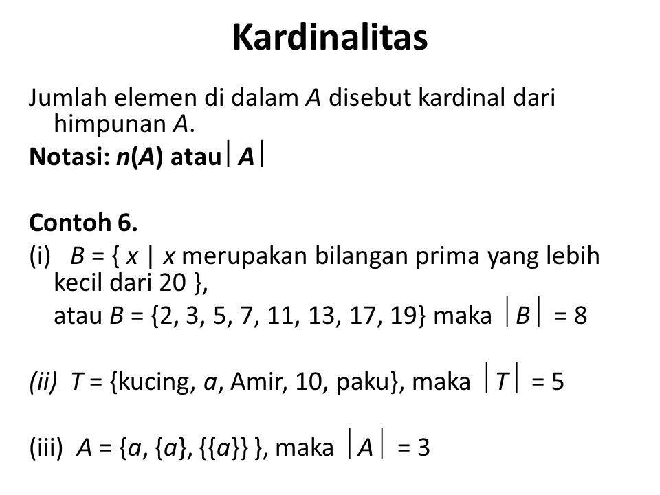 Kardinalitas Jumlah elemen di dalam A disebut kardinal dari himpunan A. Notasi: n(A) atau  A  Contoh 6. (i) B = { x | x merupakan bilangan prima yan
