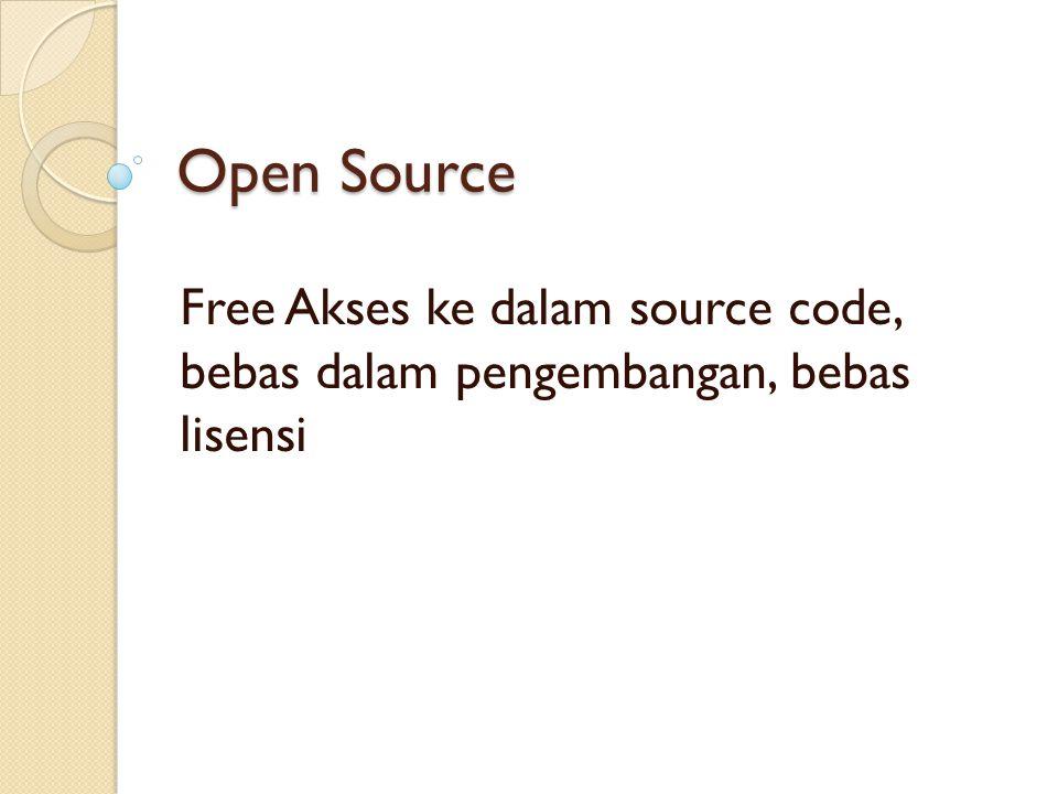 Open Source Free Akses ke dalam source code, bebas dalam pengembangan, bebas lisensi