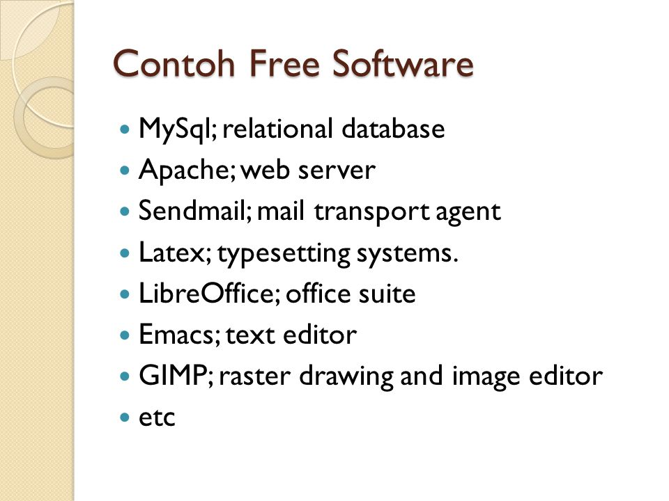 Contoh Free Software MySql; relational database Apache; web server Sendmail; mail transport agent Latex; typesetting systems.