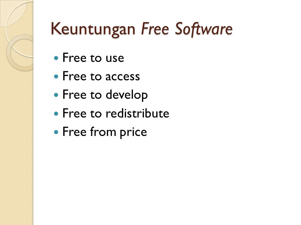 Keuntungan Free Software Free to use Free to access Free to develop Free to redistribute Free from price