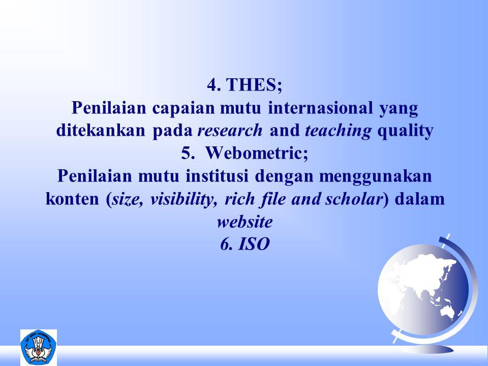4.THES; Penilaian capaian mutu internasional yang ditekankan pada research and teaching quality 5.