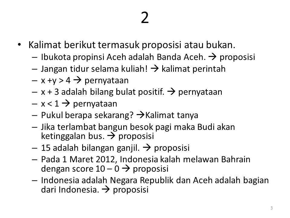 2 Kalimat berikut termasuk proposisi atau bukan. – Ibukota propinsi Aceh adalah Banda Aceh.