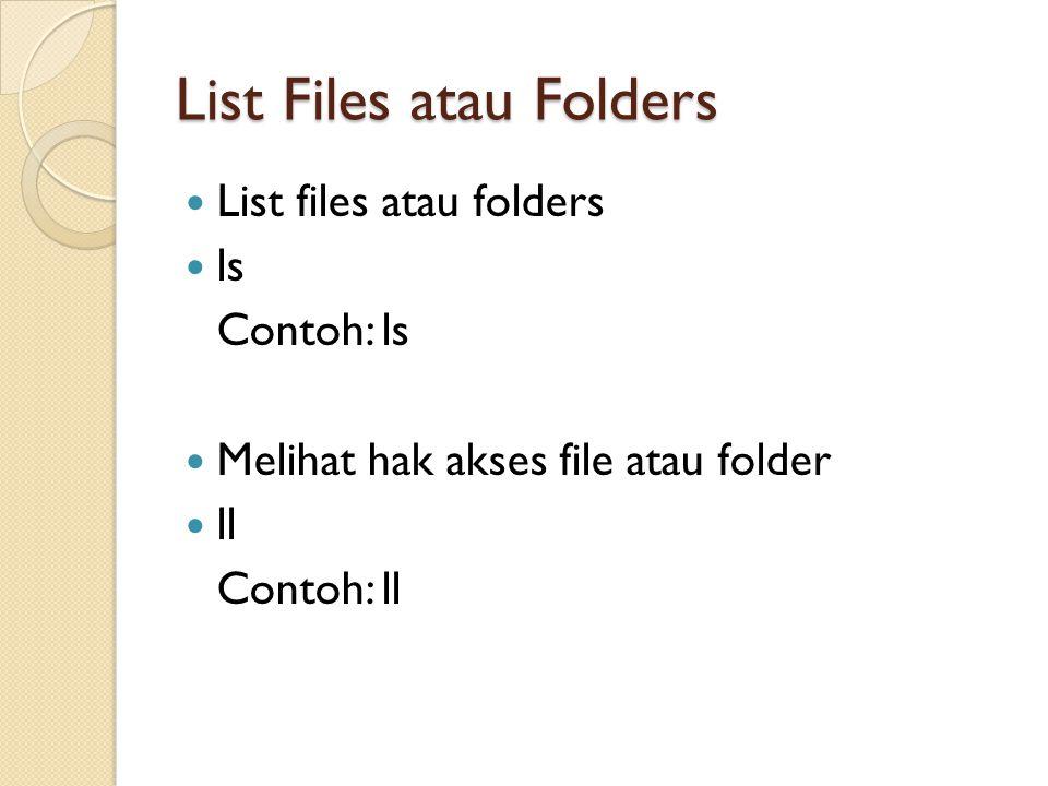 List Files atau Folders List files atau folders ls Contoh: ls Melihat hak akses file atau folder ll Contoh: ll