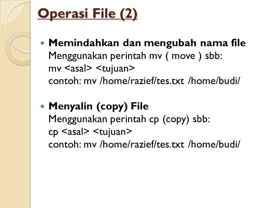 Operasi File (2) Memindahkan dan mengubah nama file Menggunakan perintah mv ( move ) sbb: mv contoh: mv /home/razief/tes.txt /home/budi/ Menyalin (cop
