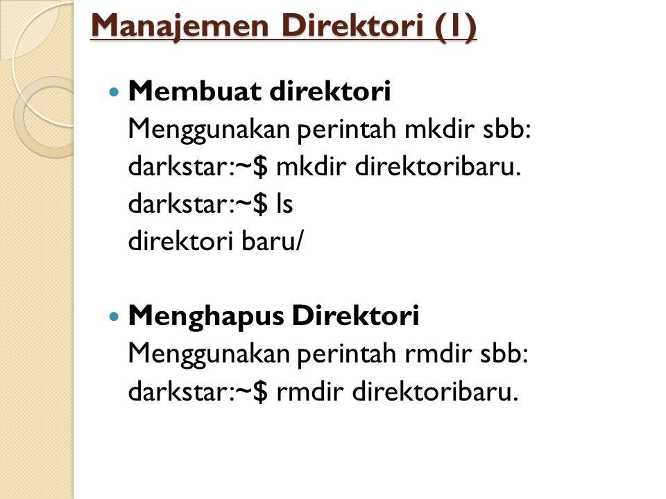 Manajemen Direktori (1) Membuat direktori Menggunakan perintah mkdir sbb: darkstar:~$ mkdir direktoribaru. darkstar:~$ ls direktori baru/ Menghapus Di