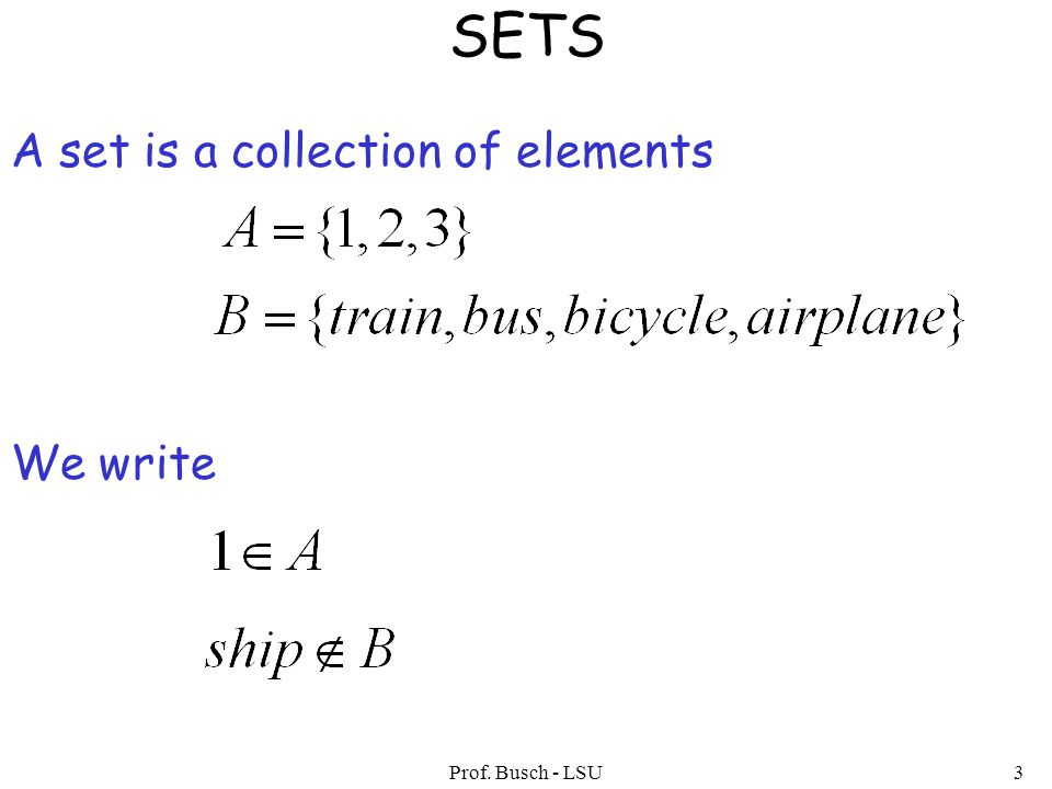 Prof. Busch - LSU3 A set is a collection of elements SETS We write