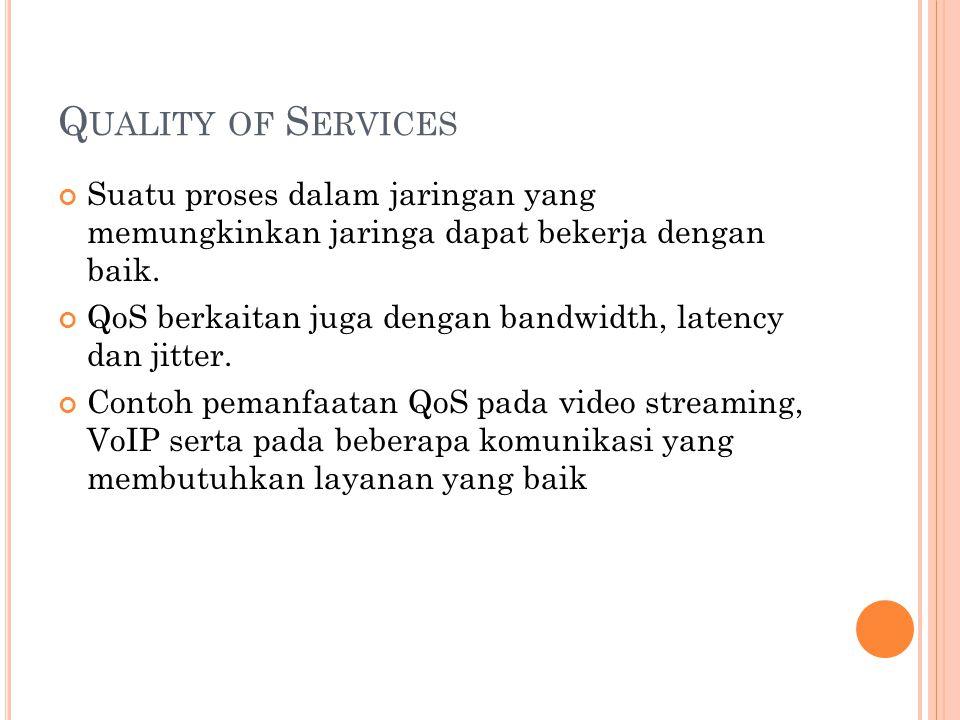 Q UALITY OF S ERVICES Suatu proses dalam jaringan yang memungkinkan jaringa dapat bekerja dengan baik.
