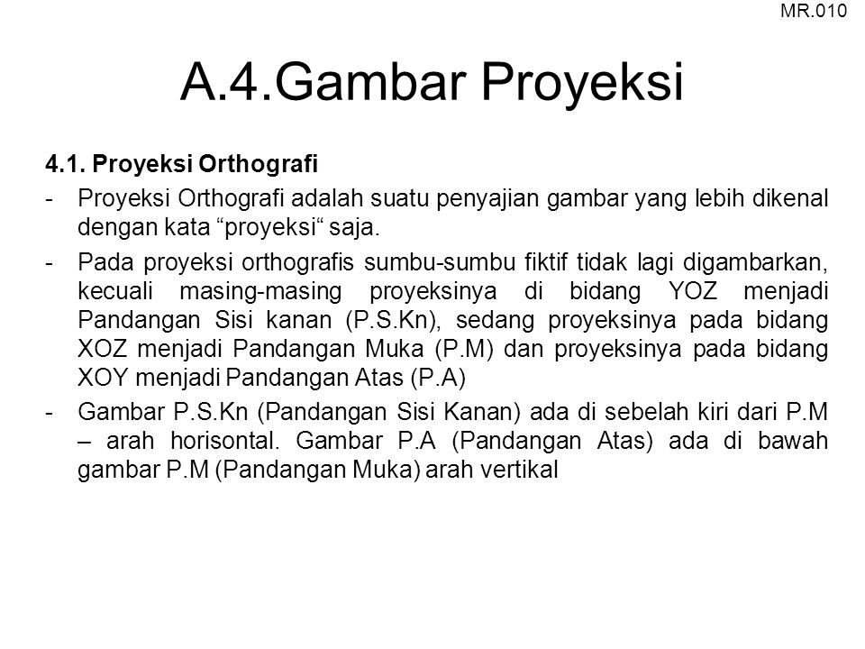 Enam bidang ProyeksiEFGH ABCD Enam bidang Proyeksi direntang Keterangan : Tata letak Proyeksi Horisontal P.S.Kn= Pandangan Sisi Kanan P.M= Pandangan Muka P.S.Kr= Pandangan Sisi Kiri P.S.B= Pandangan Sisi Belakang Keterangan : Tata letak Proyeksi Vertikal P.B= Pandangan Bawah P.M= Pandangan Muka P.A= Pandangan Atas MR.011 Arah Pandang PA PB