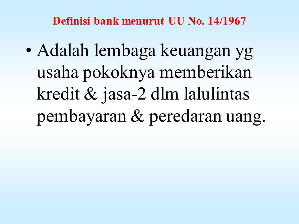 Definisi bank Adalah sejenis lembaga keuangan yg melaksanakan macam-2 jasa, seperti: -Memberikan pinjaman -Mengedarkan mata uang, -pengawasan terahdap mata uang -Bertindak sbg tempat penyimpanan benda-2 berharga & -Membiayai usaha perusahaan-2 dll