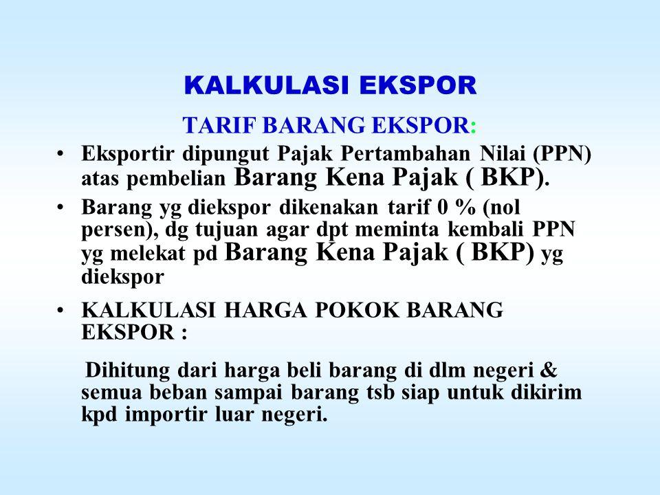 KALKULASI EKSPOR TARIF BARANG EKSPOR: Eksportir dipungut Pajak Pertambahan Nilai (PPN) atas pembelian Barang Kena Pajak ( BKP).